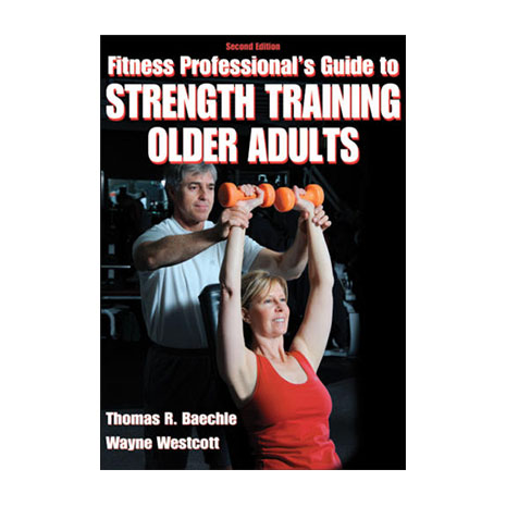Fitness Professionals Guide to Strength Training Older Adults - 2nd Edition