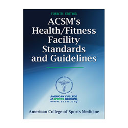 ACSM's Health/ Fitness Facility Standards and Guidelines - 4th Edition